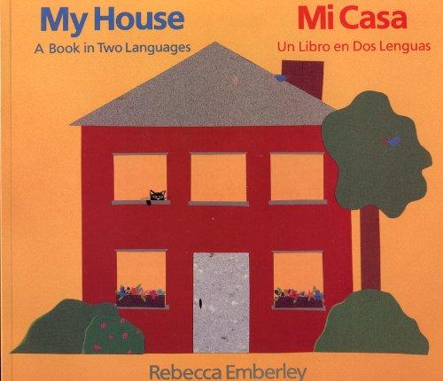My House: A Book in Two Languages/Mi Casa : UN Libro En DOS Lenguas