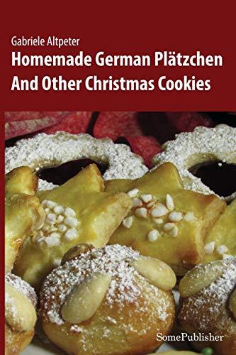 Homemade German Plätzchen: And Other Christmas Cookies