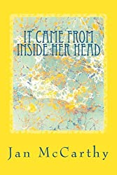 It Came From Inside Her Head: An Anthology of Short Stories