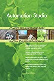 Automation Studio All-Inclusive Self-Assessment - More than 710 Success Criteria, Instant Visual Insights, Comprehensive Spreadsheet Dashboard, Auto-Prioritized for Quick Results