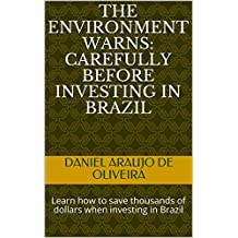 The Environment warns: Carefully before investing in Brazil: Learn how to save thousands of dollars when investing in Brazil (00001) (English Edition)