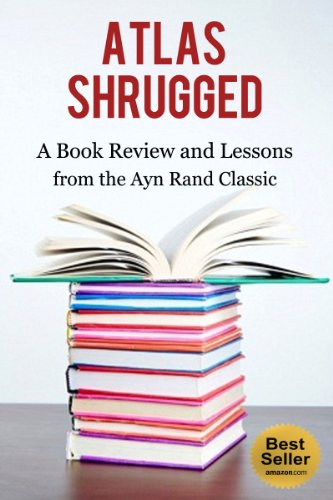 Atlas Shrugged: A Book Review and Lessons from the Ayn Rand Classic: Atlas Shrugged Ayn Rand, Atlas  Shrugged the Novel, The FountainHead, The Virtue of ... Philosophy (Capitalism 1) (English Edition)