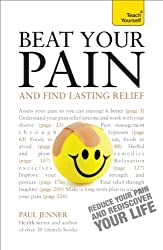 Beat Your Pain and Find Lasting Relief: A jargon-free, accessible guide to overcoming chronic pain (Teach Yourself)