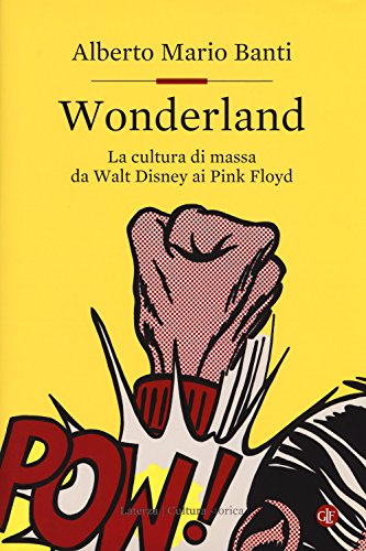 Wonderland. La cultura di massa da Walt Disney ai Pink Floyd