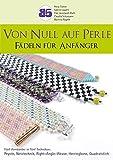 Von Null auf Perle: Fädeln für Anfänger - Petra Tismer, Sabine Lippert, Elke Leonhardt-Rath, Claudia Schumann, Martina Nagele