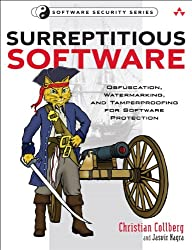 Surreptitious Software: Obfuscation, Watermarking, and Tamperproofing for Software Protection: Obfuscation, Watermarking, and Tamperpr