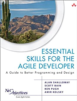 Essential Skills for the Agile Developer: A Guide to Better Programming and Design (Net Objectives Lean-Agile Series) (English Edition) di [Shalloway, Alan, Bain, Scott, Pugh, Ken, Kolsky, Amir]