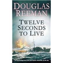 Twelve Seconds To Live by Douglas Reeman (2003-05-01)