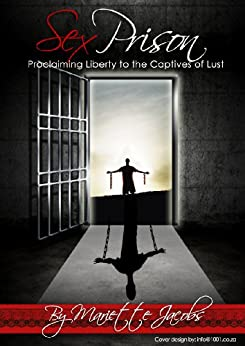 Sex Prison: Proclaiming Liberty to the Captives of Lust (English Edition) par [Jacobs, Mariette]