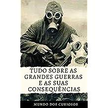 Tudo sobre as Grandes Guerras e suas Consequências (Portuguese Edition)