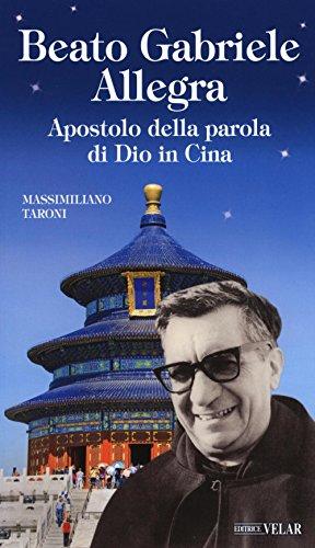 Beato Gabriele Allegra. Apostolo della parola di Dio in Cina (Blu. Messaggeri d'amore) por Massimiliano Taroni
