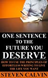 One Sentence to the Future You Deserve: How to Make Becoming a Successful Author Easy, One Sentence at a Time
