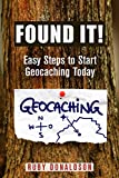 Found It!: Easy Steps to Start Geocaching Today (English Edition)