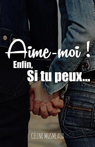 Aime-moi ! Enfin, si tu peux... par Céline Musmeaux