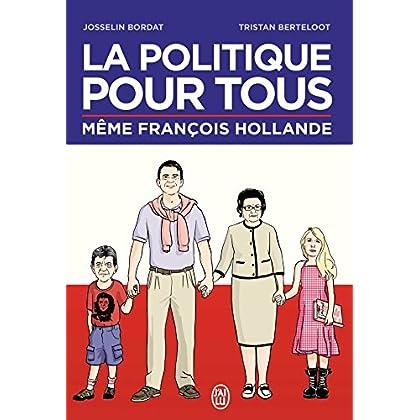 La politique pour tous: Même François Hollande (J'ai Lu humour t. 10642)