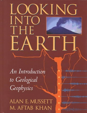 Looking into the Earth: An Introduction to Geological Geophysics by Alan E. Mussett (2000-10-23)