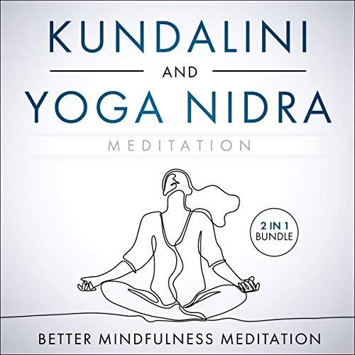 Kundalini and Yoga Nidra Meditation 2 in 1 Bundle: A Collection of Guided Meditations for Chakra Awakening, Deep Sleep, and Limitless Energy -