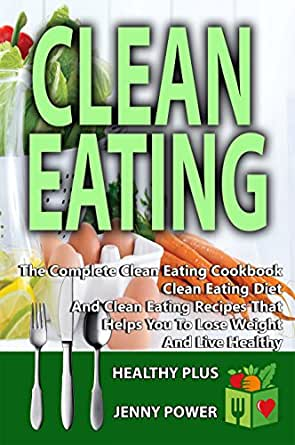 Clean Eating: The Complete Clean Eating Cookbook, Clean ...