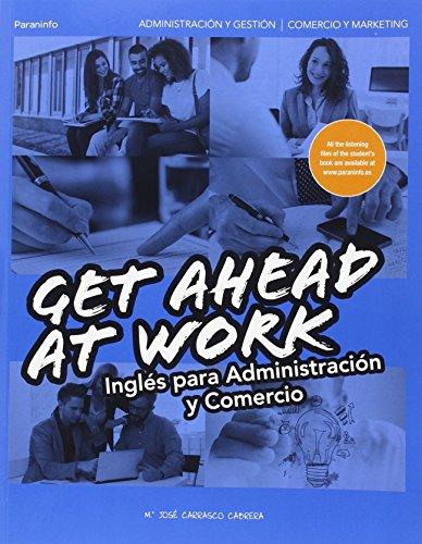 GS.(16) Get ahead at Work. Inglés para Administración y Comercio por Maria Jose Carrasco Carrera