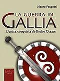Image de La Guerra in Gallia: L'epica conquista di Giulio Cesare (Italian Edition)