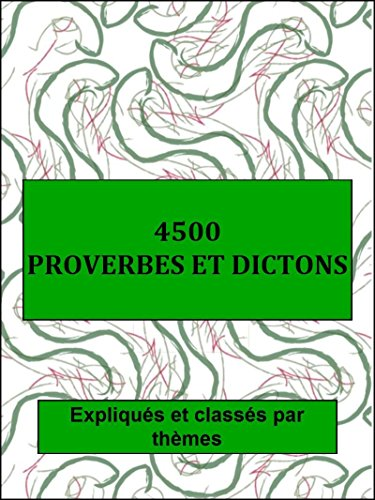 4500  Proverbes et dictons (annoté): Expliqués et classés par thèmes pdf ebook
