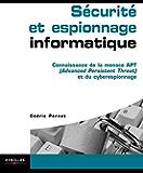 Sécurité et espionnage informatique: Connaissance de la menace APT (Advanced Persistent Threat) et du cyberespionnage