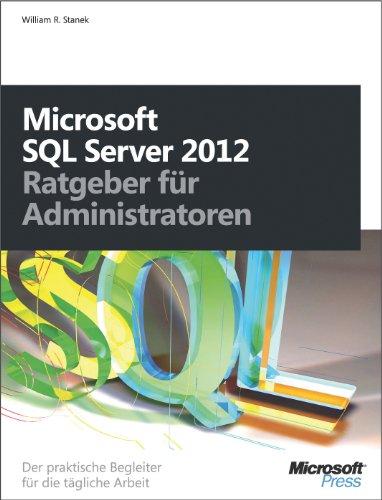 Microsoft SQL Server 2012 - Ratgeber für Administratoren: Der praktische Begleiter für die tägliche Arbeit