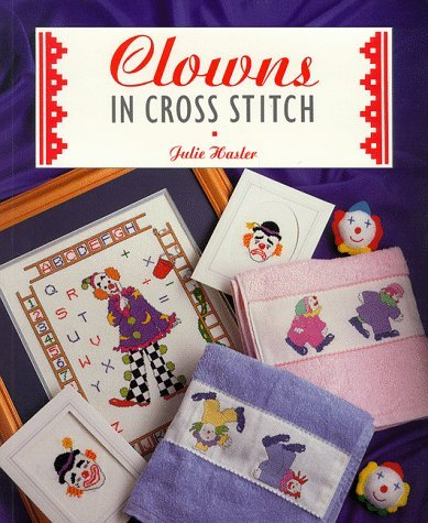 Clowns in Cross Stitch (Cross Stitch Collection) by Julie S. Hasler (1996-05-06)