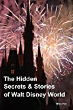The Hidden Secrets & Stories of Walt Disney World