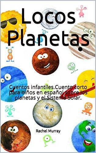 Locos Planetas: Cuentos infantiles.Cuento corto para niños en español sobre los planetas y el Sistema Solar.