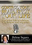 Control Your Brain, Enjoy Your Life: and Other Bits of Wit, Wisdom, Insight & Expertise