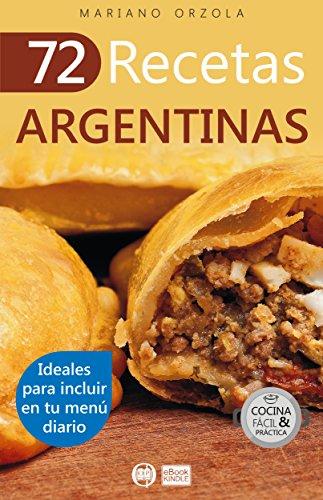 72 RECETAS ARGENTINAS: Ideales para incluir en tu menú diario (Colección Cocina Fácil & Práctica nº 49)