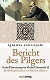 Bericht des Pilgers: Mit 80 Kupferstichen von Peter Paul Rubens (Weltreligionen) - Ignatius von Loyola