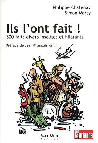 Ils l'ont fait ! : 500 Faits divers insolites et hilarants par Philippe Chatenay, Simon Marty