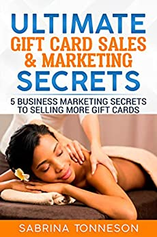 Ultimate Gift Card Sales & Marketing Secrets: 5 Business Marketing Secrets To Selling More Gift Cards by [Tonneson, Sabrina]