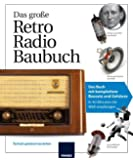 Das große Retro-Radio-Baubuch: Das Buch mit komplettem Bausatz und Gehäuse