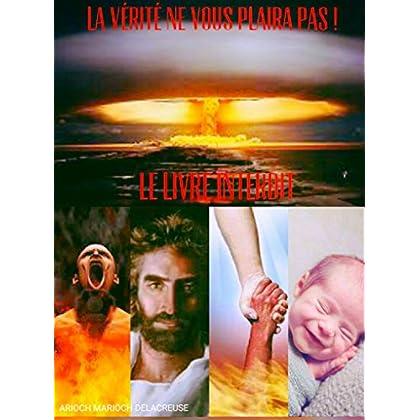LA VÉRITÉ NE VOUS PLAIRA PAS !: LES REVELATIONS INTERDITES