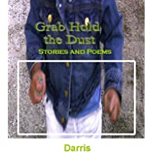 Grab Hold the Dust:  Stories and Poems (English Edition)