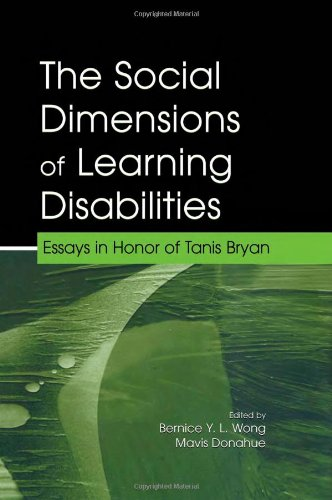 The Social Dimensions of Learning Disabilities: Essays in Honor of Tanis Bryan: Essays in Honor of Tanis Bryan / Edited by Bernice Y.L. Wong, Mavis L. ... Series on Special Education and Disability)