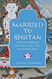 Married to Bhutan: How One Woman Got Lost, Said 'I Do,' and Found Bliss