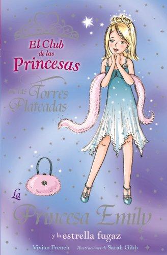 La Princesa Emily y la estrella fugaz (Literatura Infantil (6-11 Años) - El Club De Las Princesas) por Vivian French
