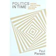 [(Politics in Time : History, Institutions, and Social Analysis)] [By (author) Paul Pierson] published on (August, 2004)