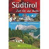 Südtirol – Zeit für das Beste: Highlights – Geheimtipps – Wohlfühladressen