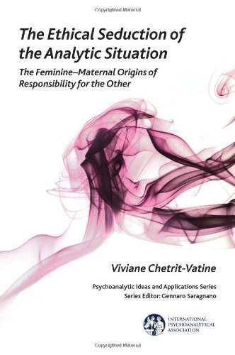 The Ethical Seduction of the Analytic Situation: The Feminine-Maternal Origins of Responsibility for the Other (IPA: Psychoanalytic Ideas and Applications) by Chetrit-Vatine, Viviane (2014) Paperback
