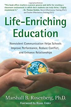 Life-Enriching Education: Nonviolent Communication Helps Schools Improve Performance, Reduce Conflict, and Enhance Relationships par [Rosenberg, Marshall B.]