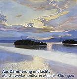 Aus Dämmerung und Licht: Meisterwerke nordischer Malerei 1860-1920