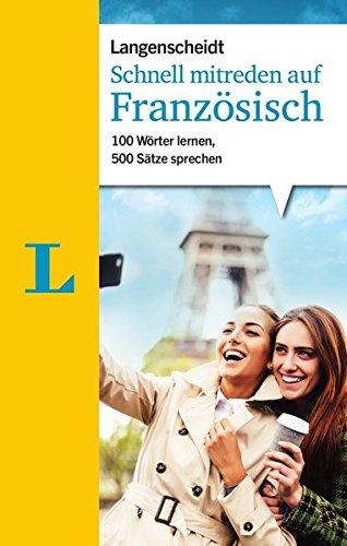 Schnell mitreden auf Französisch: 100 Wörter lernen, 500 Sätze sprechen (Langenscheidt Sprachführer Schnell mitreden)