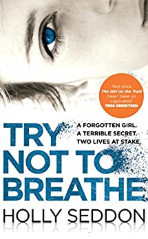 Try Not to Breathe: Gripping psychological thriller bestseller and perfect holiday read by [Seddon, Holly]