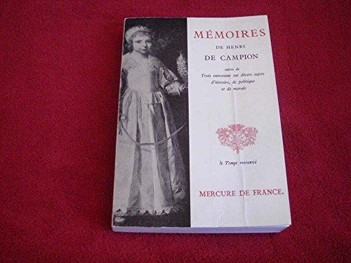 Memoires de henri de campion suivis de trois entretiens sur divers sujets d'histoire, de politique et de morale par De Campion Henri .