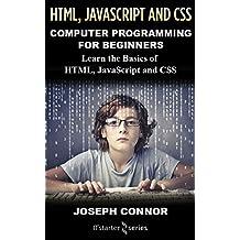 HTML5, JavaScript, CSS: Computer Programming For Beginners: Learn The Basics Of HTML5, JavaScript, CSS